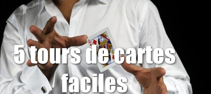 5 tours de cartes faciles